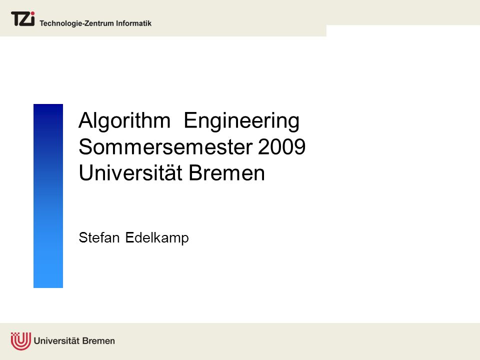 Algorithm Engineering Sommersemester 2009 Universität Bremen