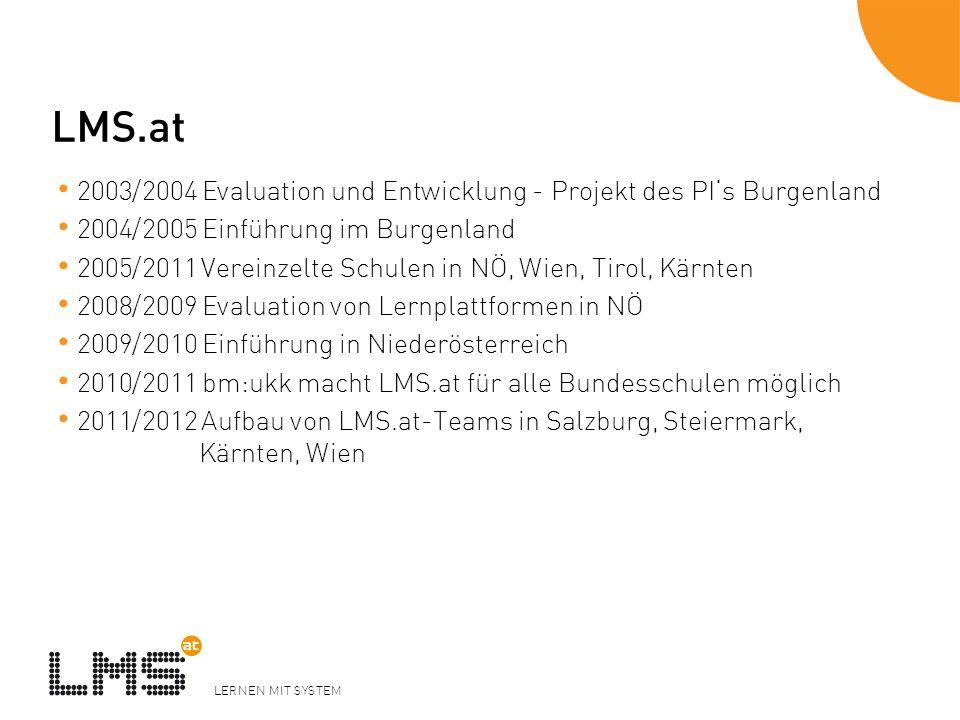 LMS.at 2003/2004 Evaluation und Entwicklung - Projekt des PI's Burgenland. 2004/2005 Einführung im Burgenland.