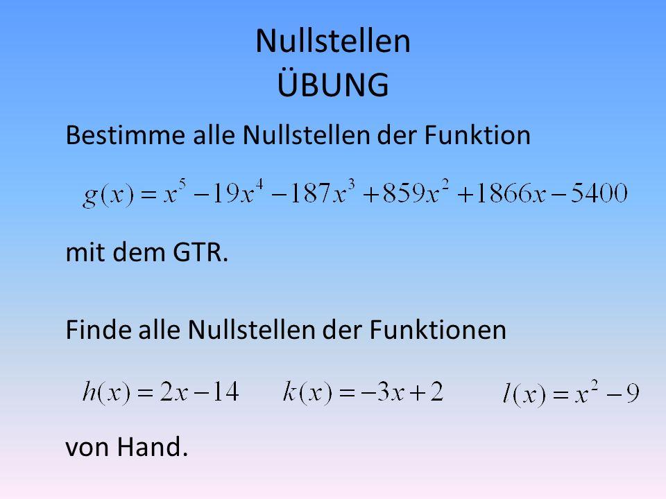 Nullstellen ÜBUNG Bestimme alle Nullstellen der Funktion mit dem GTR. Finde alle Nullstellen der Funktionen von Hand.