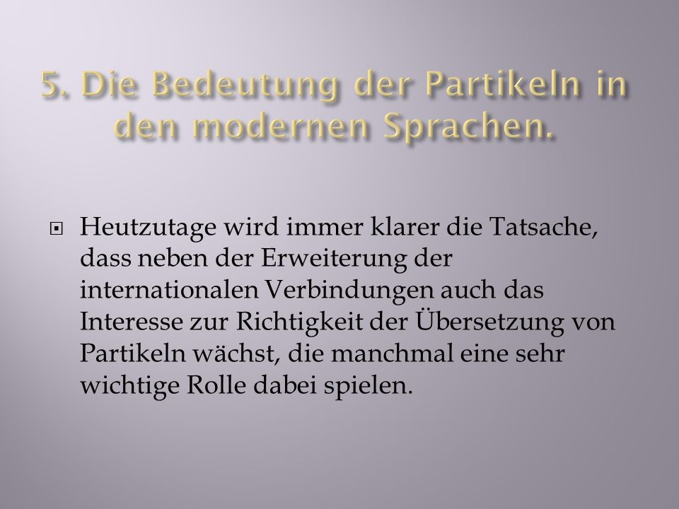 5. Die Bedeutung der Partikeln in den modernen Sprachen.