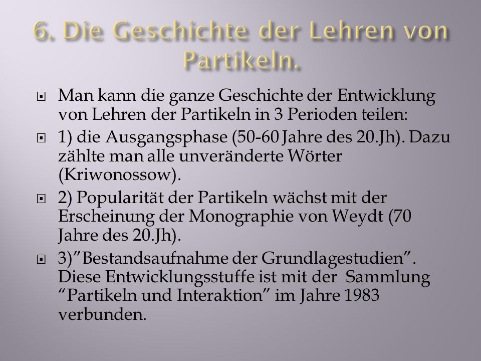 6. Die Geschichte der Lehren von Partikeln.