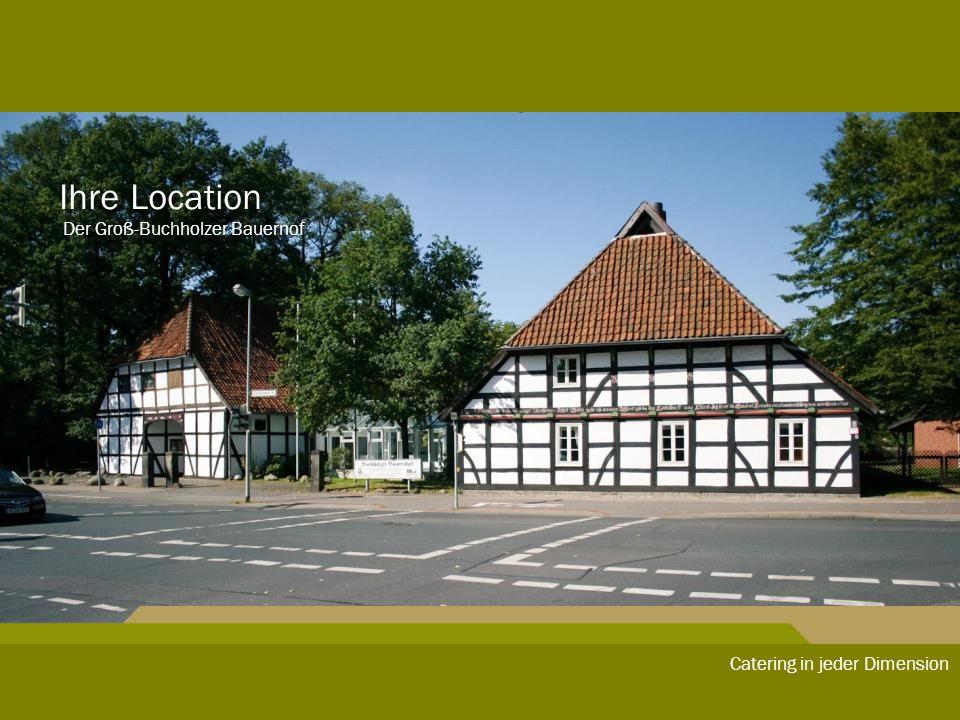Ihre Location Der Groß-Buchholzer Bauernof Catering in jeder Dimension