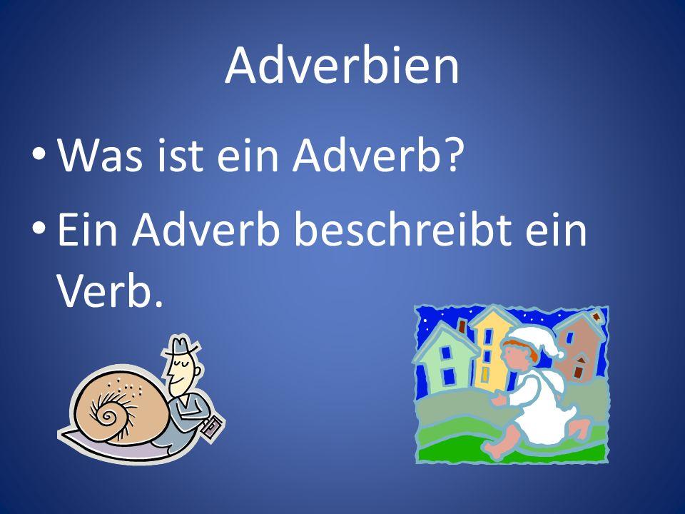 Adverbien Was ist ein Adverb Ein Adverb beschreibt ein Verb.