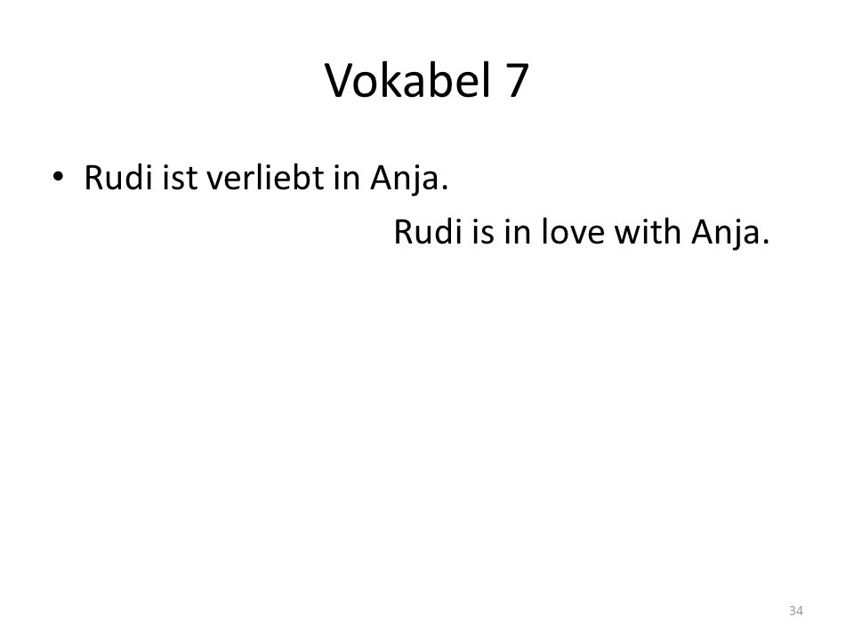 Vokabel 7 Rudi ist verliebt in Anja. Rudi is in love with Anja.