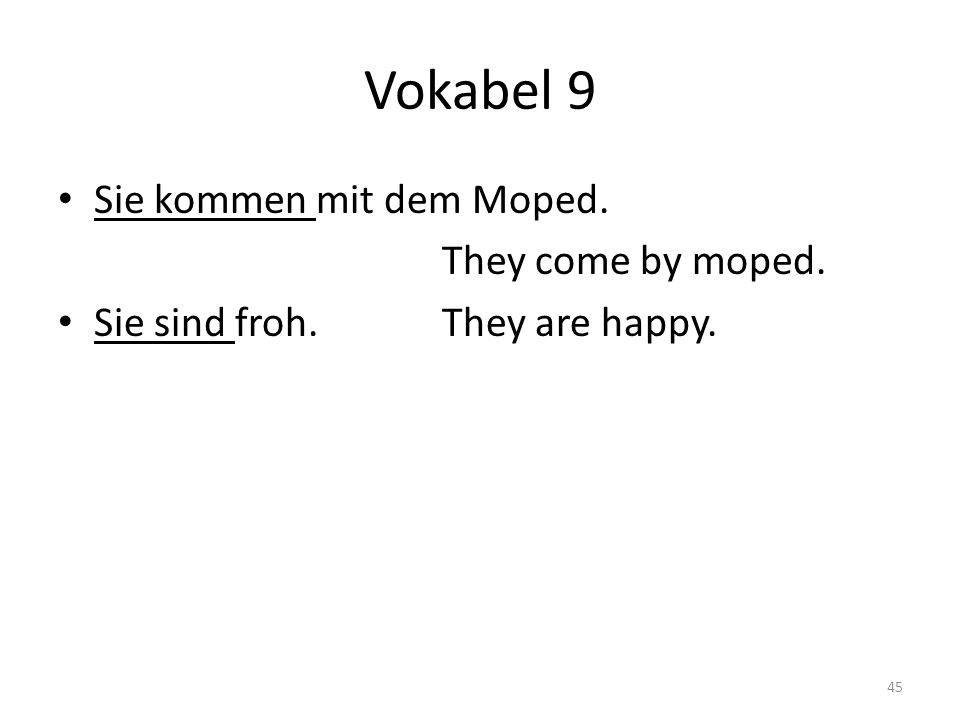 Vokabel 9 Sie kommen mit dem Moped. They come by moped.