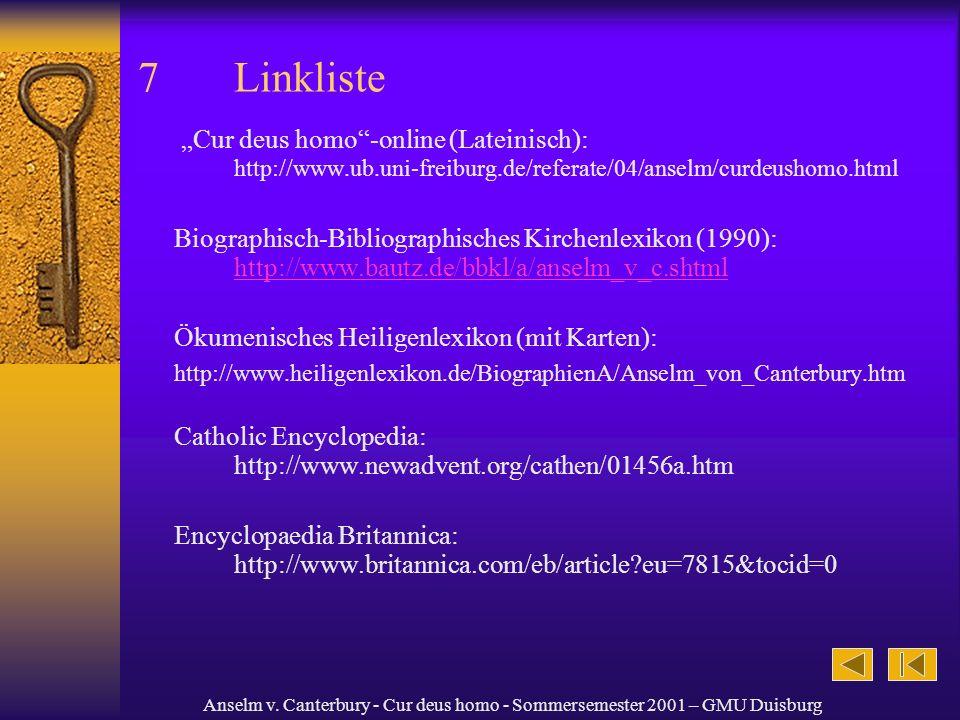 "7 Linkliste ""Cur deus homo -online (Lateinisch): http://www.ub.uni-freiburg.de/referate/04/anselm/curdeushomo.html."