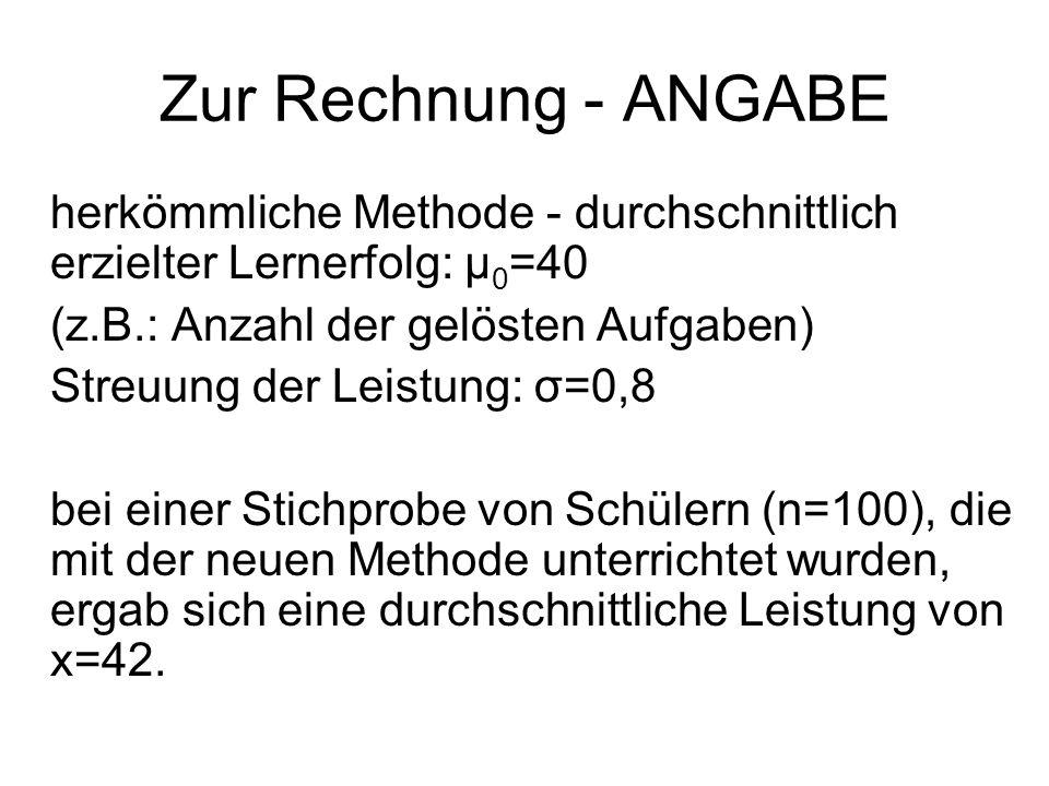 Zur Rechnung - ANGABE herkömmliche Methode - durchschnittlich erzielter Lernerfolg: μ0=40. (z.B.: Anzahl der gelösten Aufgaben)
