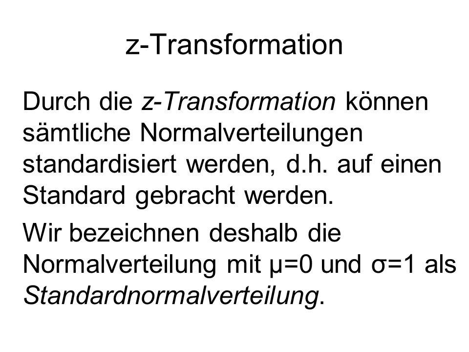 z-Transformation Durch die z-Transformation können sämtliche Normalverteilungen standardisiert werden, d.h. auf einen Standard gebracht werden.