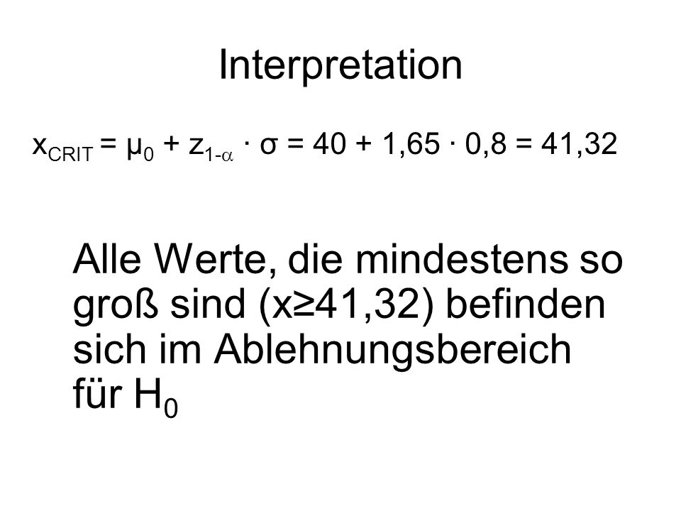 Interpretation xCRIT = μ0 + z1- · σ = 40 + 1,65 · 0,8 = 41,32