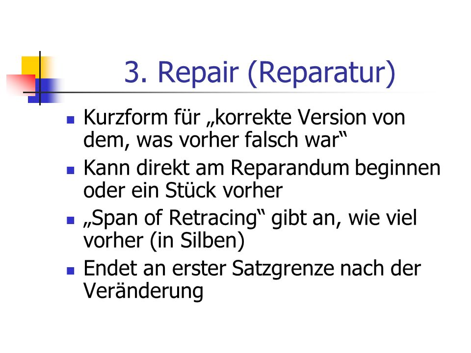 """3. Repair (Reparatur) Kurzform für """"korrekte Version von dem, was vorher falsch war Kann direkt am Reparandum beginnen oder ein Stück vorher."""