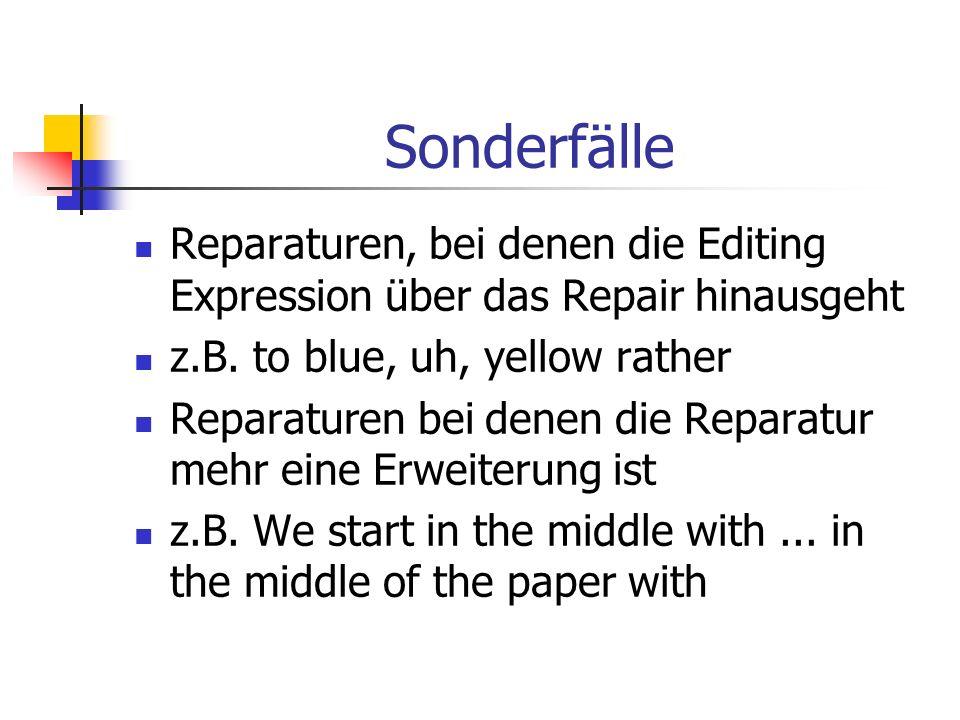 Sonderfälle Reparaturen, bei denen die Editing Expression über das Repair hinausgeht. z.B. to blue, uh, yellow rather.