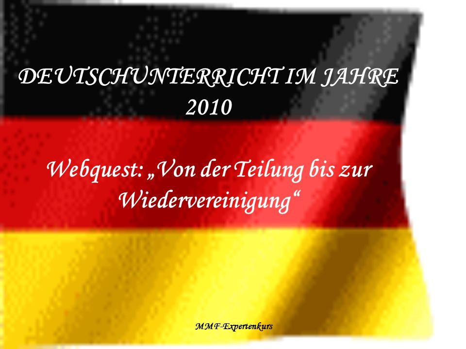 """DEUTSCHUNTERRICHT IM JAHRE 2010 Webquest: """"Von der Teilung bis zur Wiedervereinigung"""