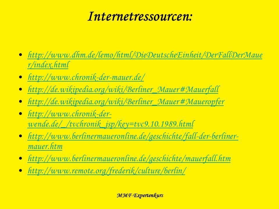 Internetressourcen: http://www.dhm.de/lemo/html/DieDeutscheEinheit/DerFallDerMauer/index.html. http://www.chronik-der-mauer.de/