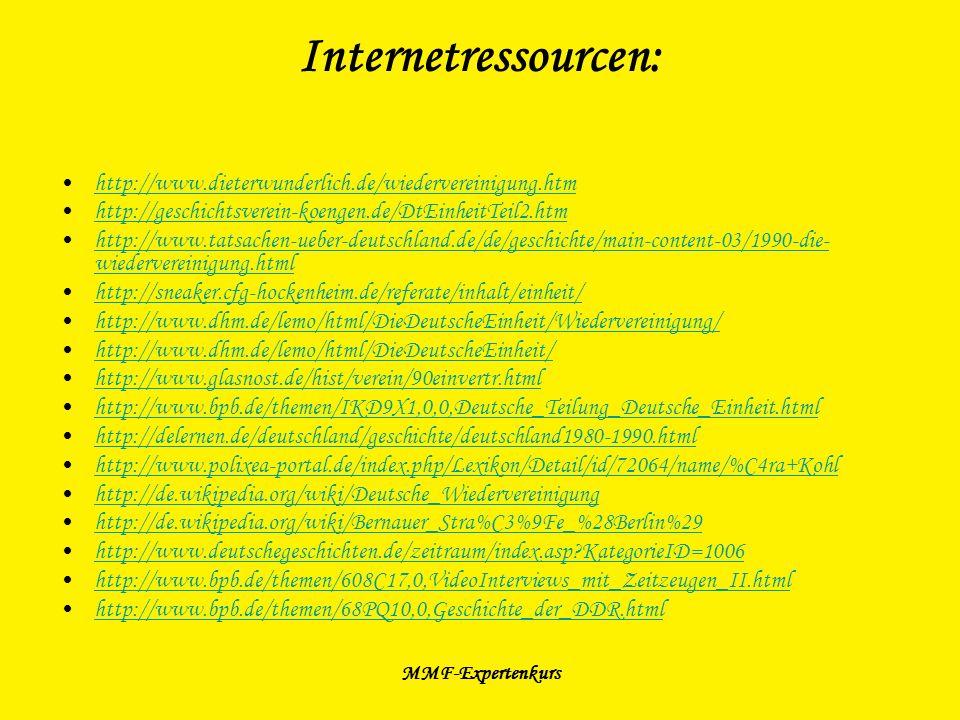 Internetressourcen: http://www.dieterwunderlich.de/wiedervereinigung.htm. http://geschichtsverein-koengen.de/DtEinheitTeil2.htm.