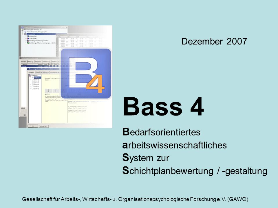Dezember 2007 Bass 4 Bedarfsorientiertes arbeitswissenschaftliches System zur Schichtplanbewertung / -gestaltung.