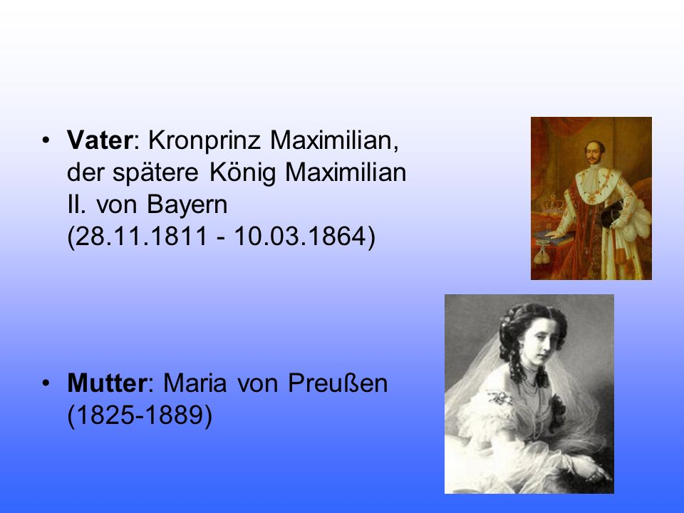 Vater: Kronprinz Maximilian, der spätere König Maximilian II