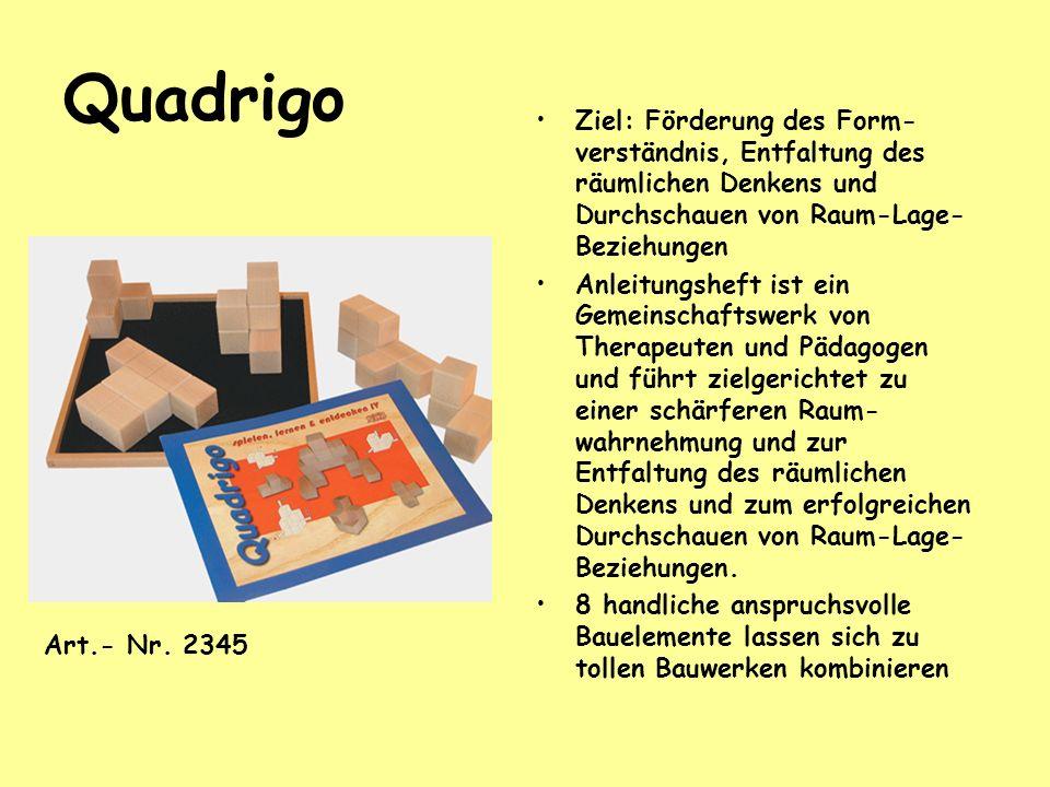Quadrigo Ziel: Förderung des Form-verständnis, Entfaltung des räumlichen Denkens und Durchschauen von Raum-Lage-Beziehungen.