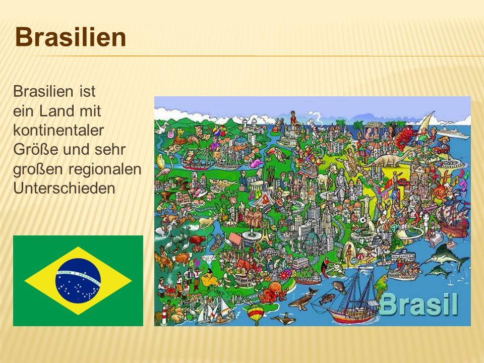 Brasilien Brasilien ist ein Land mit kontinentaler Größe und sehr großen regionalen Unterschieden