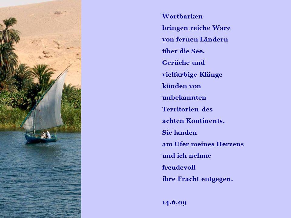 Wortbarkenbringen reiche Ware. von fernen Ländern. über die See. Gerüche und. vielfarbige Klänge. künden von.