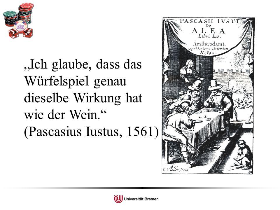 """""""Ich glaube, dass das Würfelspiel genau dieselbe Wirkung hat wie der Wein. (Pascasius Iustus, 1561)"""