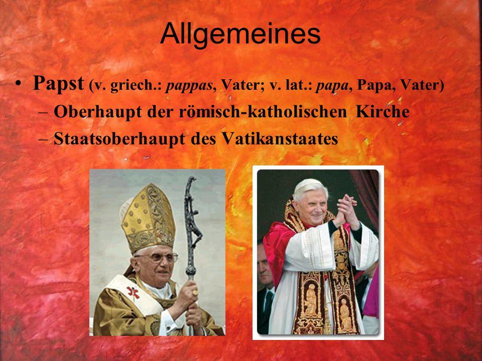 Allgemeines Papst (v. griech.: pappas, Vater; v. lat.: papa, Papa, Vater) Oberhaupt der römisch-katholischen Kirche.