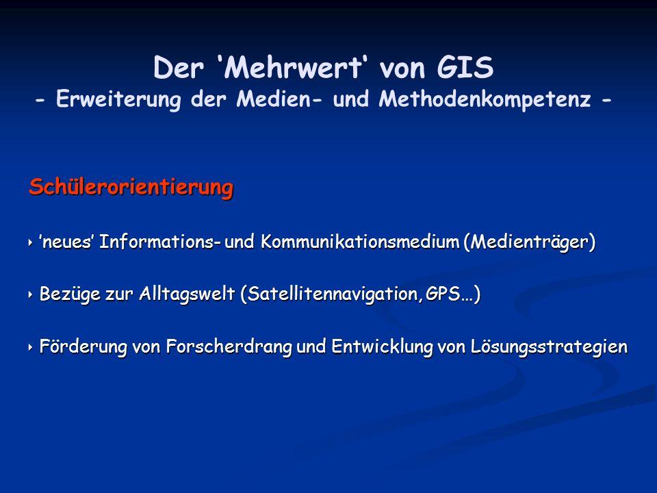 Der 'Mehrwert' von GIS - Erweiterung der Medien- und Methodenkompetenz -