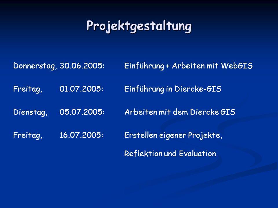 Projektgestaltung Donnerstag, 30.06.2005: Einführung + Arbeiten mit WebGIS. Freitag, 01.07.2005: Einführung in Diercke-GIS.