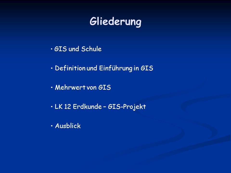 Gliederung Definition und Einführung in GIS Mehrwert von GIS