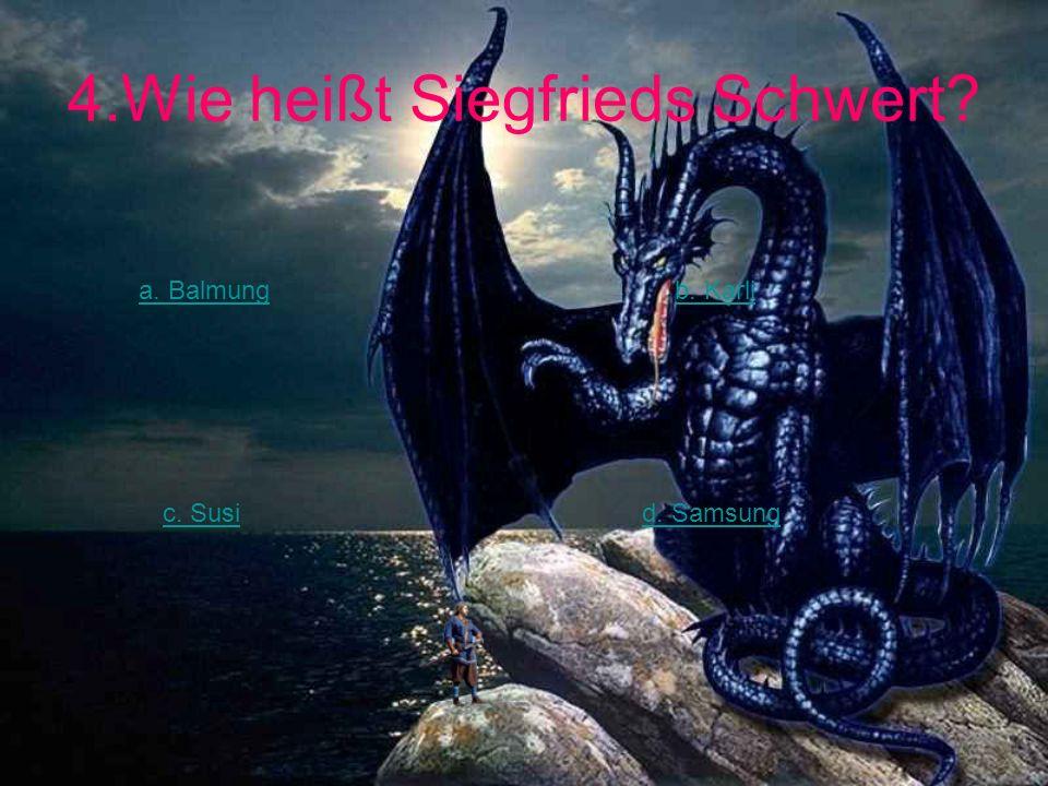 4.Wie heißt Siegfrieds Schwert