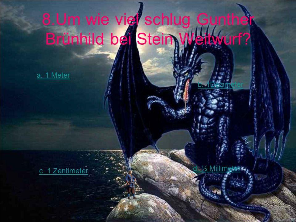 8.Um wie viel schlug Gunther Brünhild bei Stein Weitwurf