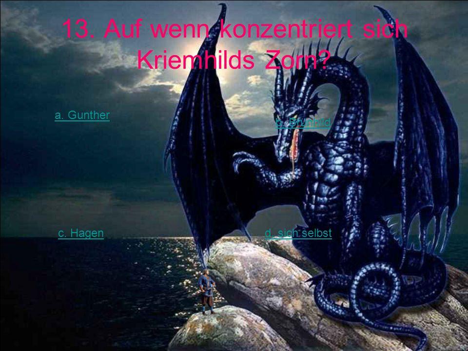 13. Auf wenn konzentriert sich Kriemhilds Zorn