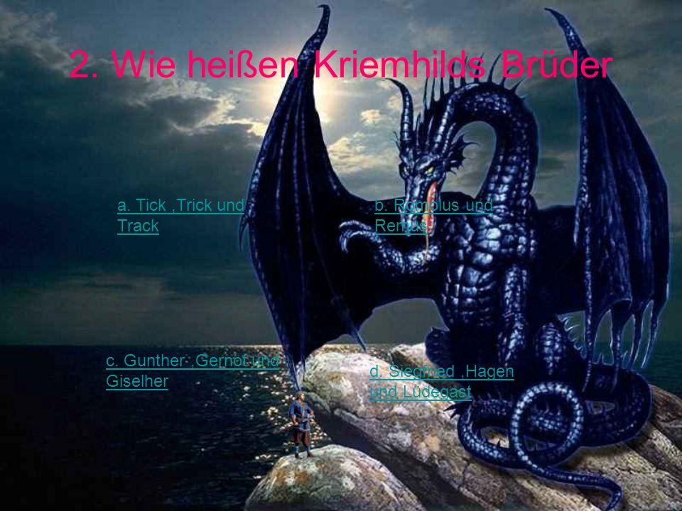 2. Wie heißen Kriemhilds Brüder