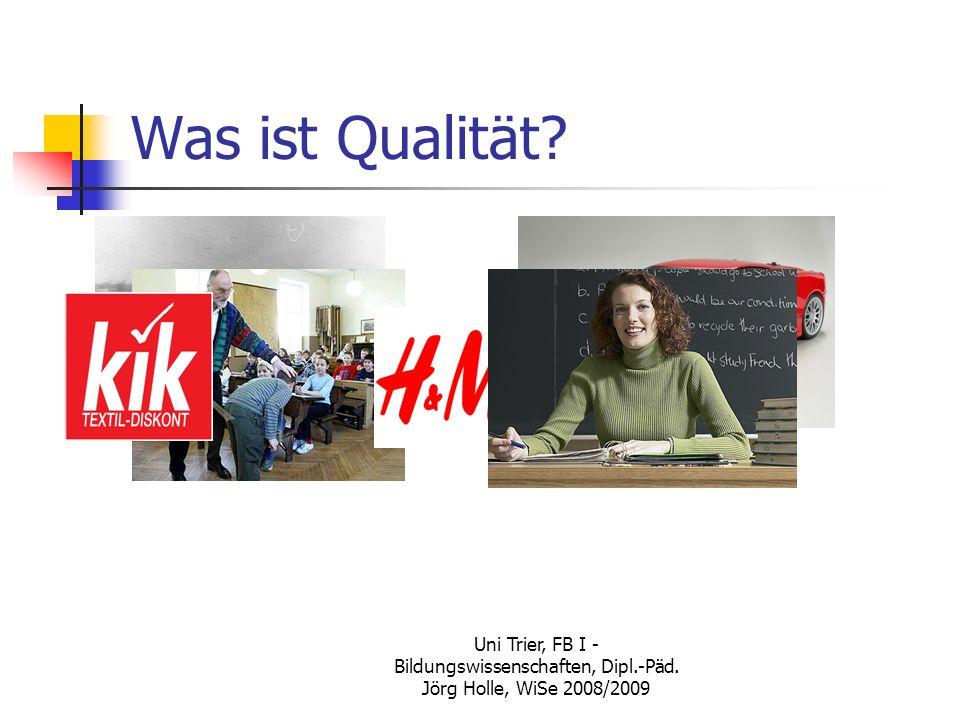 Was ist Qualität Uni Trier, FB I - Bildungswissenschaften, Dipl.-Päd. Jörg Holle, WiSe 2008/2009