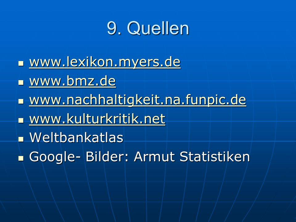 9. Quellen www.lexikon.myers.de www.bmz.de