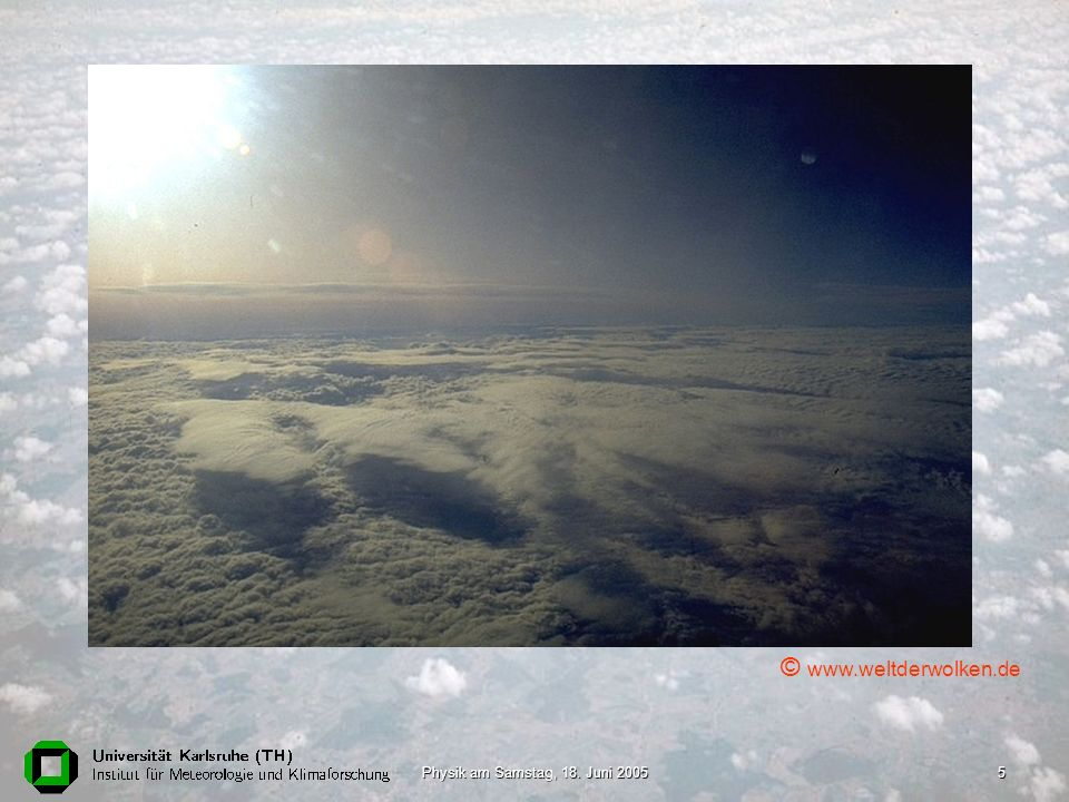 © www.weltderwolken.de Physik am Samstag, 18. Juni 2005