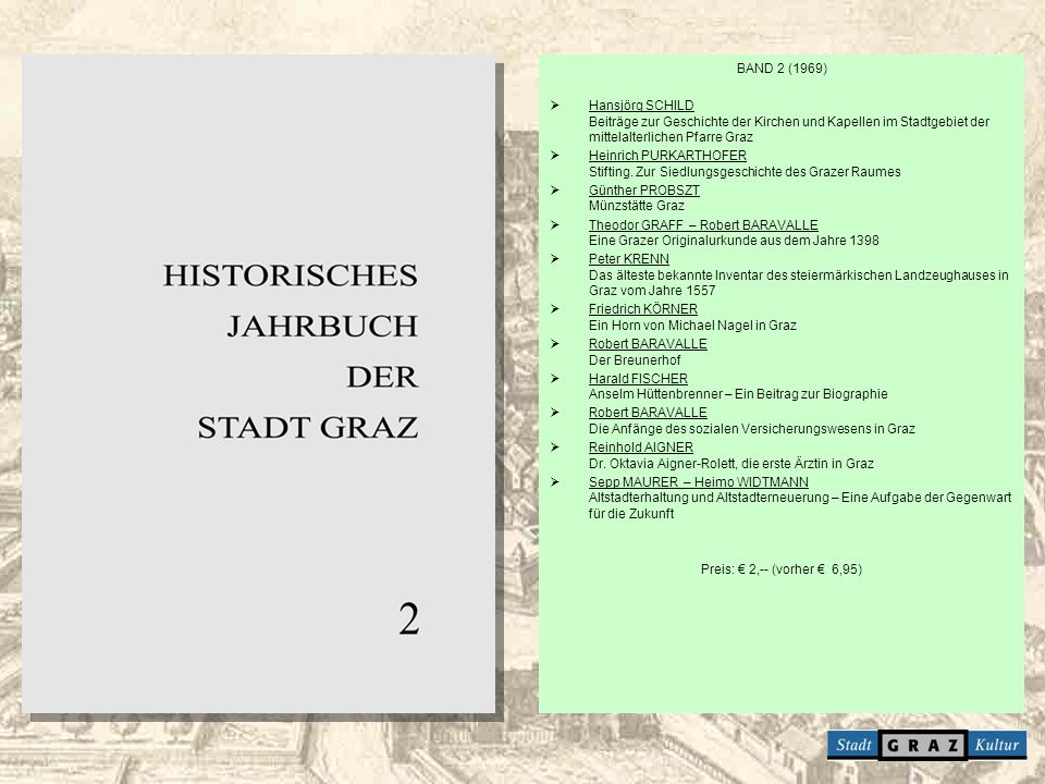 BAND 2 (1969) Hansjörg SCHILD Beiträge zur Geschichte der Kirchen und Kapellen im Stadtgebiet der mittelalterlichen Pfarre Graz.