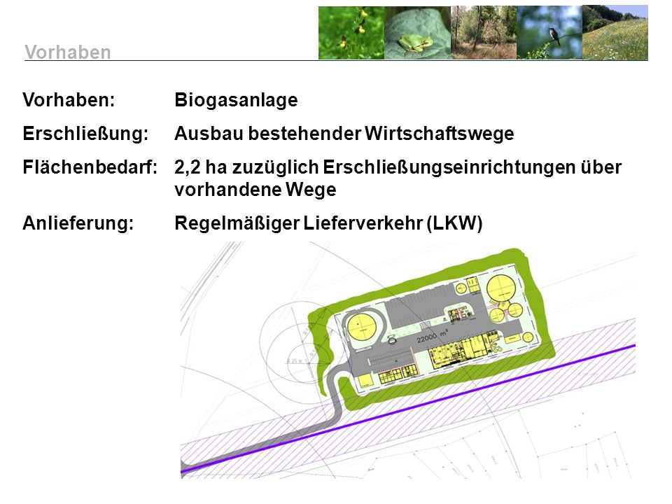 Vorhaben Vorhaben: Biogasanlage. Erschließung: Ausbau bestehender Wirtschaftswege.