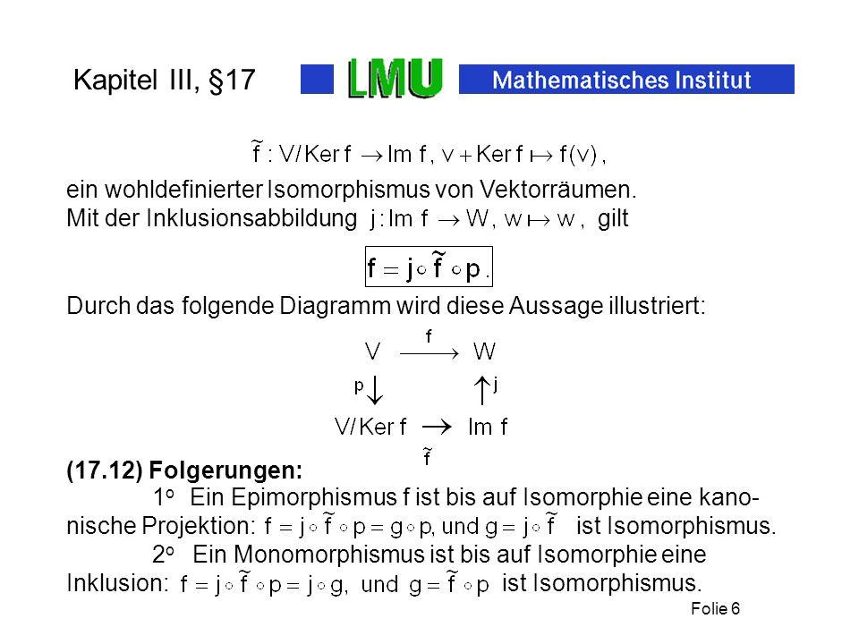 Kapitel III, §17 ein wohldefinierter Isomorphismus von Vektorräumen.