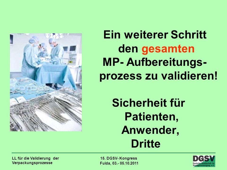 Ein weiterer Schritt den gesamten MP- Aufbereitungs- prozess zu validieren! Sicherheit für Patienten, Anwender, Dritte