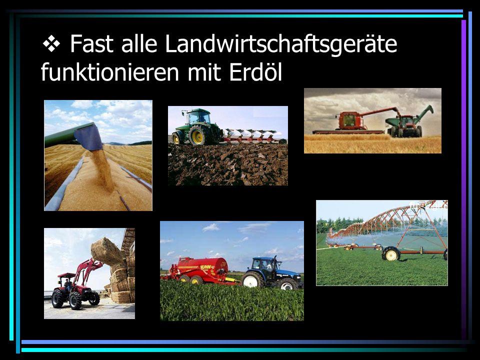 Fast alle Landwirtschaftsgeräte funktionieren mit Erdöl