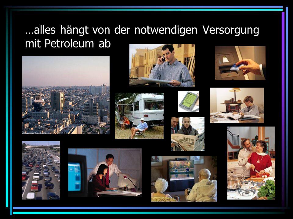 …alles hängt von der notwendigen Versorgung mit Petroleum ab