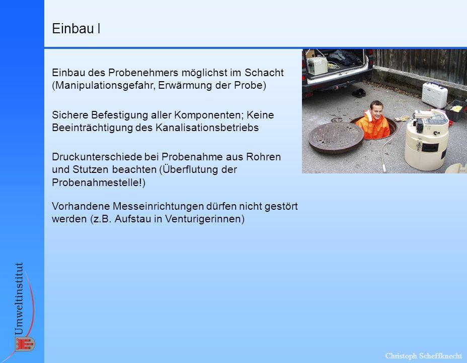 Einbau I Einbau des Probenehmers möglichst im Schacht (Manipulationsgefahr, Erwärmung der Probe)
