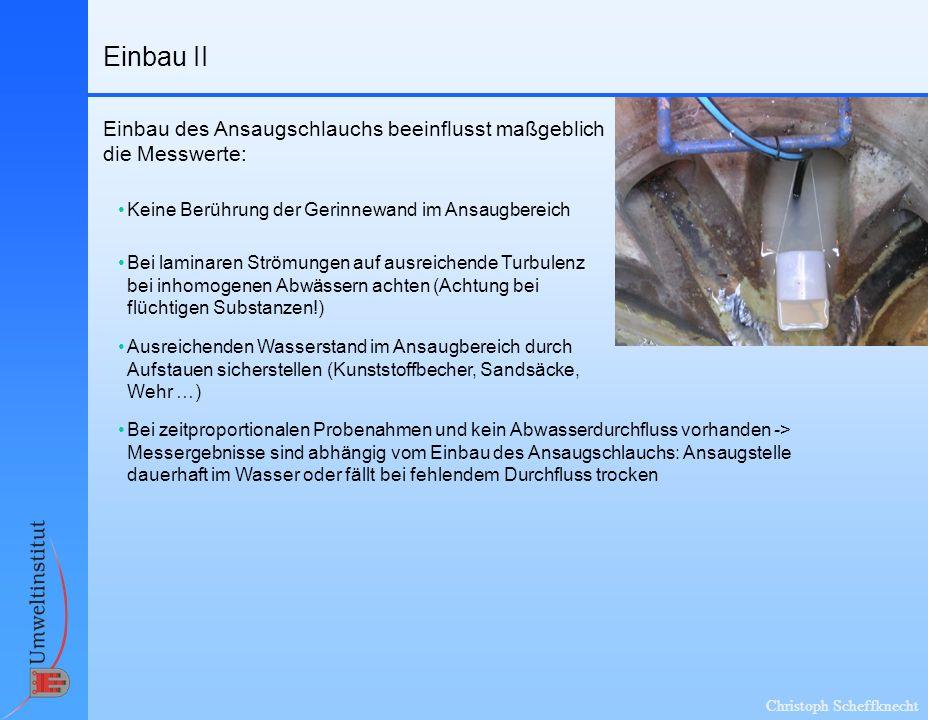 Einbau II Einbau des Ansaugschlauchs beeinflusst maßgeblich die Messwerte: Keine Berührung der Gerinnewand im Ansaugbereich.