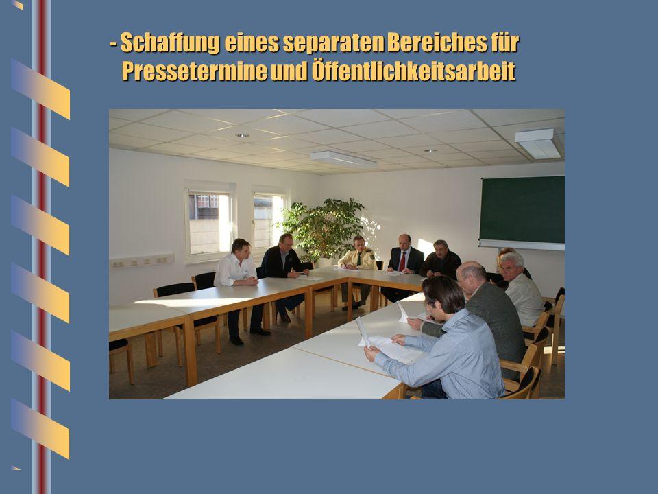 - Schaffung eines separaten Bereiches für Pressetermine und Öffentlichkeitsarbeit