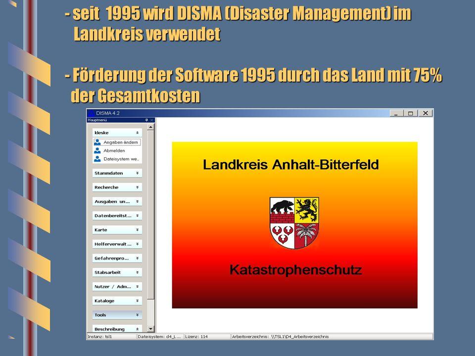 2 - seit 1995 wird DISMA (Disaster Management) im Landkreis verwendet - Förderung der Software 1995 durch das Land mit 75% der Gesamtkosten.