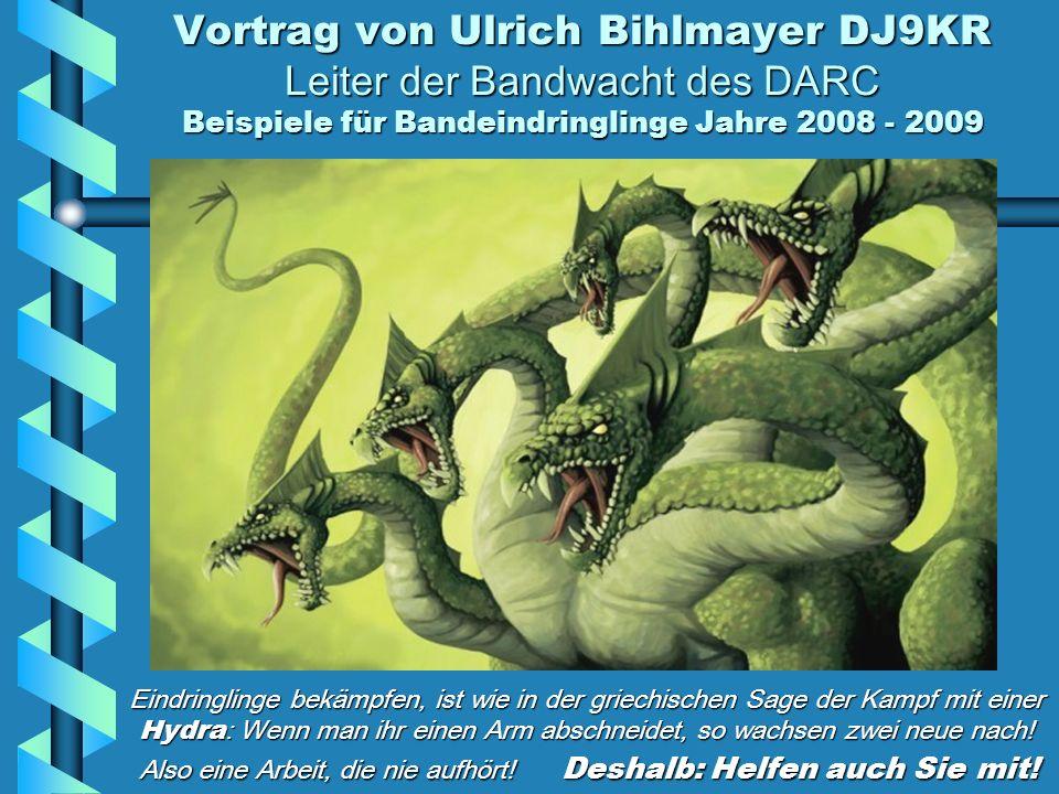 Vortrag von Ulrich Bihlmayer DJ9KR Leiter der Bandwacht des DARC Beispiele für Bandeindringlinge Jahre 2008 - 2009