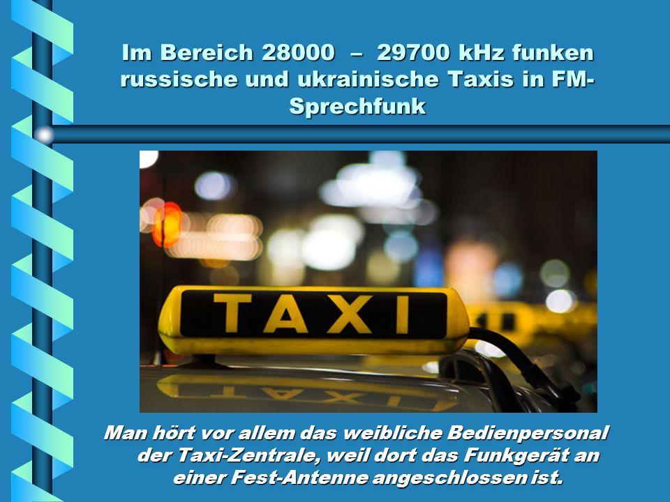 Im Bereich 28000 – 29700 kHz funken russische und ukrainische Taxis in FM-Sprechfunk