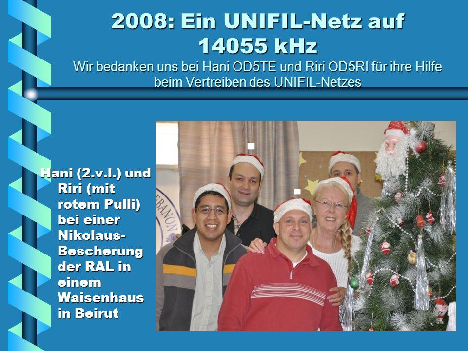 2008: Ein UNIFIL-Netz auf 14055 kHz Wir bedanken uns bei Hani OD5TE und Riri OD5RI für ihre Hilfe beim Vertreiben des UNIFIL-Netzes