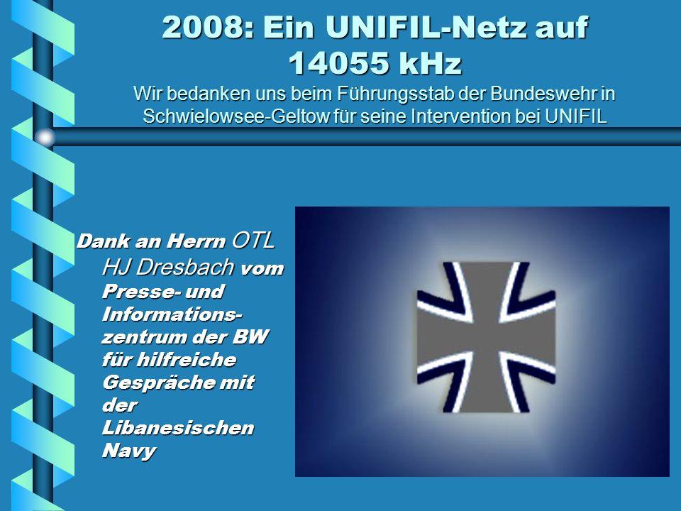 2008: Ein UNIFIL-Netz auf 14055 kHz Wir bedanken uns beim Führungsstab der Bundeswehr in Schwielowsee-Geltow für seine Intervention bei UNIFIL
