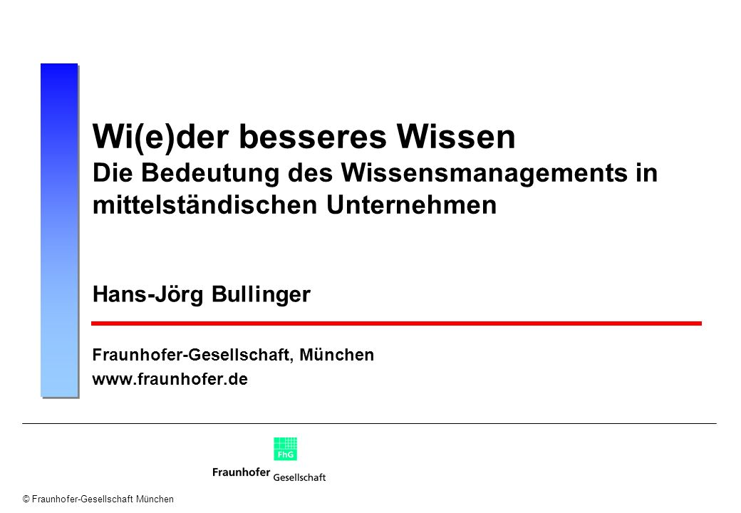 Hans-Jörg Bullinger Fraunhofer-Gesellschaft, München www.fraunhofer.de